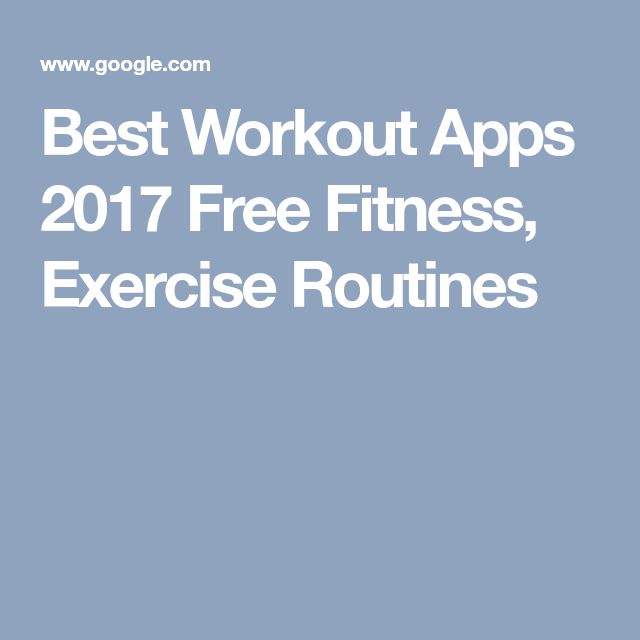 Best Workout Apps 2017 Free Fitness, Exercise Routines