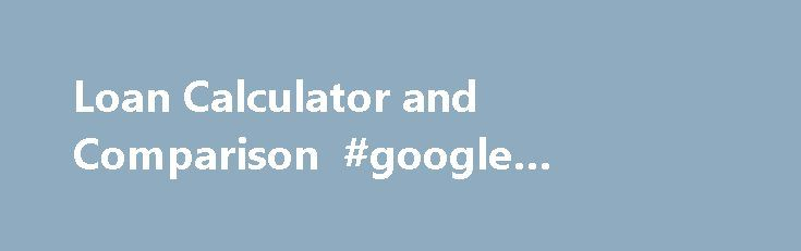Loan Calculator and Comparison #google #finance #app http://finance.remmont.com/loan-calculator-and-comparison-google-finance-app/  #cheapest car finance # Loan Calculator Compare Personal Loans bonkers.ie provides the most comprehensive personal loan comparison service in Ireland. Whether you are seeking a car loan, a student loan or a home improvement loan, our loan calculator can help you find the best interest rates and lowest repayments available in Ireland. When taking out […]