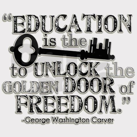 """Education is the key to unlock the golden door of freedom."" - George Washington Carver"