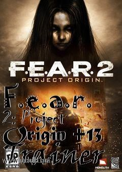 Download F.e.a.r. 2 Project Origin V1.01  13 Trainer for FEAR 2 Project Origin at breakneck speeds with resume support. Direct download links. No waiting time. Visit http://www.lonebullet.com/trainers/download-fear-2-project-origin-v101-13-trainer-free-2984.htm and click the download now button.