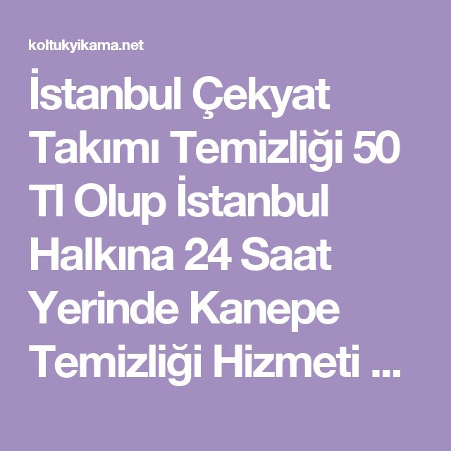 İstanbul Çekyat Takımı Temizliği 50 Tl Olup İstanbul Halkına 24 Saat Yerinde Kanepe Temizliği Hizmeti Veremekteyiz