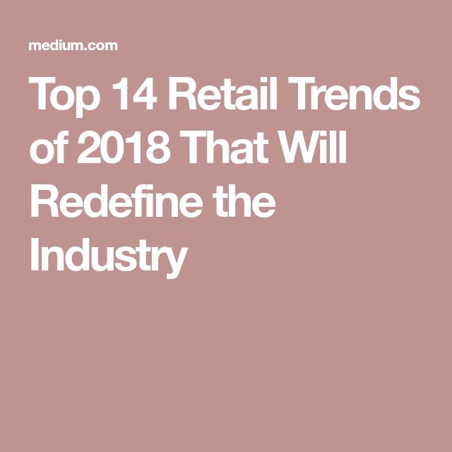 Top 14 Retail Trends of 2018 That Will Redefine the Industry