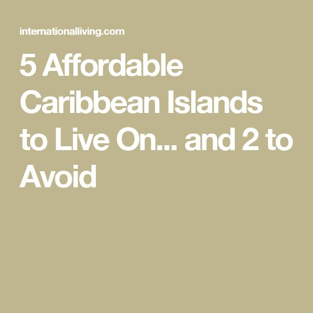 5 Affordable Caribbean Islands to Live On... and 2 to Avoid