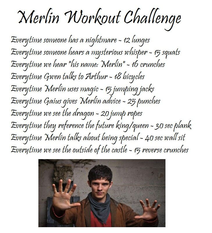 Merlin workout challenge. Not my idea, but i couldn't stand the sloppy original.