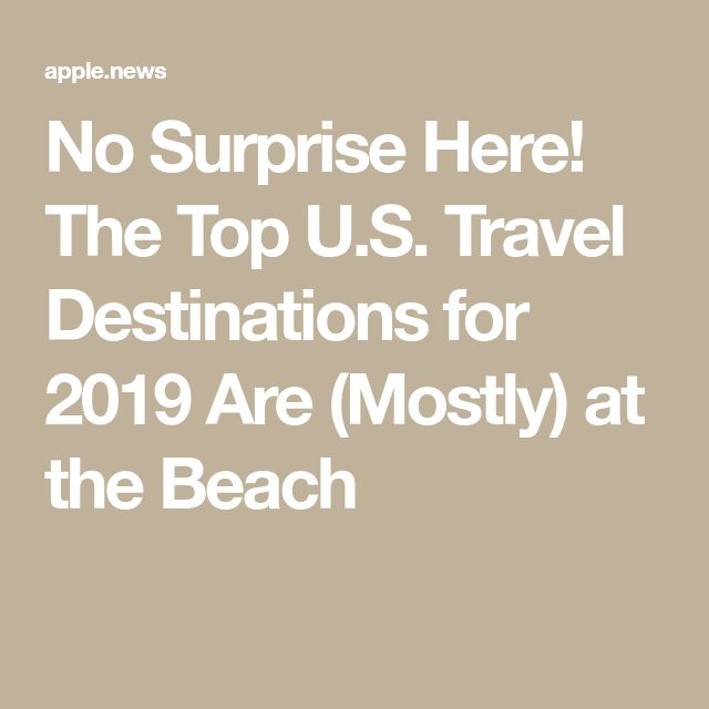 No Surprise Here! The Top U.S. Travel Destinations for 2019 Are (Mostly) at the Beach – Linda lord