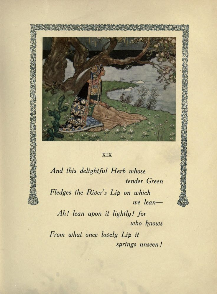 Image result for Rubaiyat XIX And this delightful Herb whose tender Green Fledges the River's Lip on which we lean – Ah, lean upon it lightly! for who knows From what once lovely Lip it springs unseen!