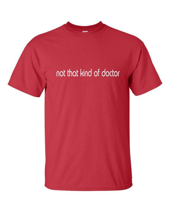 Not that kind of doctor T-shirt Funny doctorate candidate phd Dr Tee on Etsy, $14.99