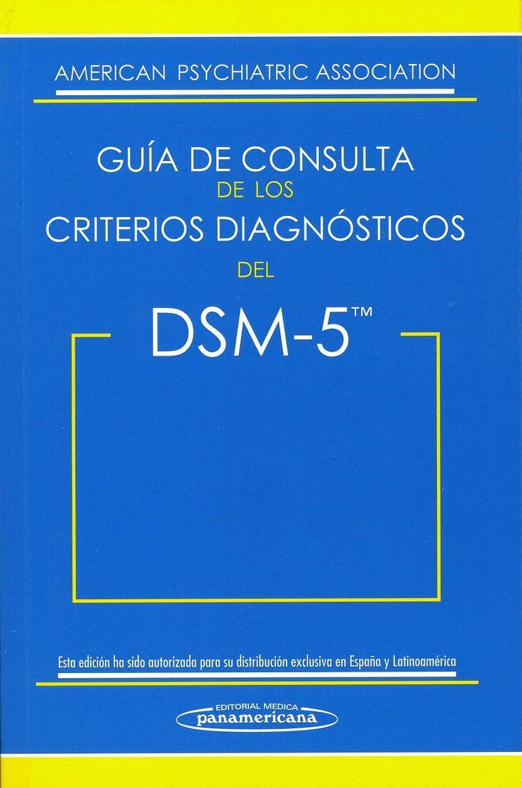 Guía de consulta de los criterios diagnósticos del DSM-5 / American Psychiatric Association. Madrid : Médica Panamericana, DL 2013. Sig. 616.89 Gui