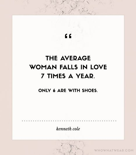 """@Alex Leichtman M What Wear - """"The average woman falls in love 7 times a year. Only 6 are with shoes."""" - Kenneth Cole"""
