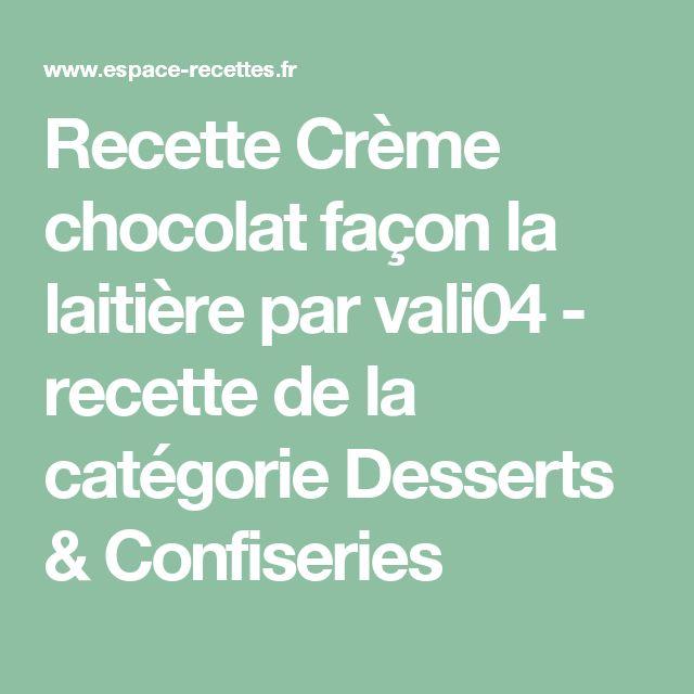 Recette Crème chocolat façon la laitière par vali04 - recette de la catégorie Desserts & Confiseries