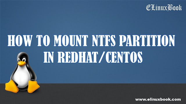 HOW TO MOUNT NTFS PARTITION IN REDHAT/CENTOS  By default in Linux Operating System we can't mount NTFS partition, but as a Linux Administrator some time it's becomes mandatory to mount NTFS partition,  OR  Suppose we have dual booting of Windows and Linux and if you want to copy something from your Linux system to windows system then this article is helpful for you.