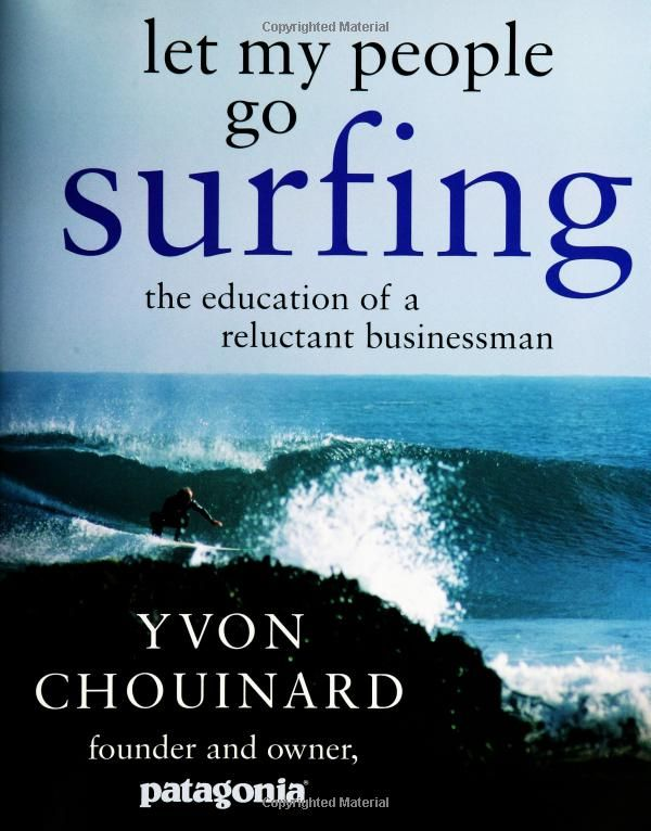 Let My People Go Surfing: The Education of a Reluctant Businessman: Yvon Chouinard: 9780143037835: Amazon.com: Books