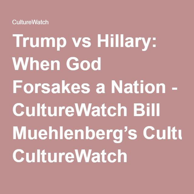 Trump vs Hillary: When God Forsakes a Nation - CultureWatch Bill Muehlenberg's CultureWatch
