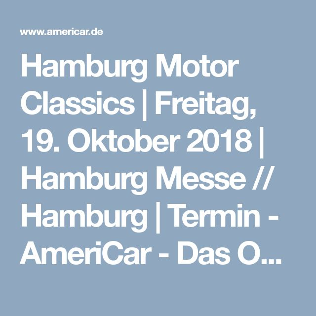 Hamburg Motor Classics | Freitag, 19. Oktober 2018 | Hamburg Messe // Hamburg | Termin - AmeriCar - Das Online-Magazine für US-Car-Fans