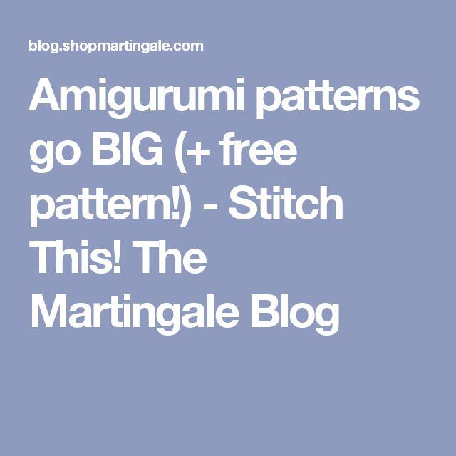Amigurumi patterns go BIG (+ free pattern!) - Stitch This! The Martingale Blog