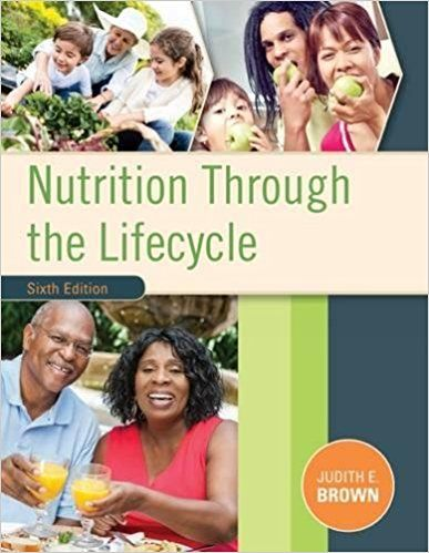 Nutrition Through the Life Cycle 6th Edition Brown Test Bank test banks, solutions manual, textbooks, nursing, sample free download, pdf download, answers