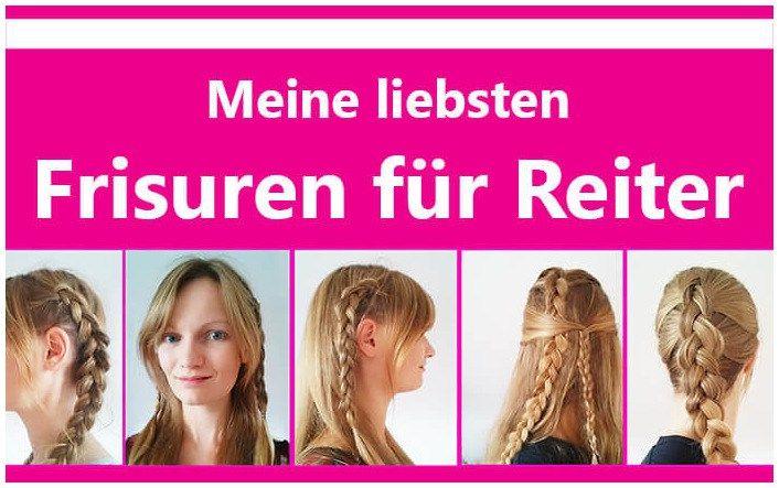 Meine 5 Liebsten Frisuren Zum Reiten Langweiliger Dutt War Gestern Friseur Frisuren Frisuren Friseur Frisuren Haar Styling