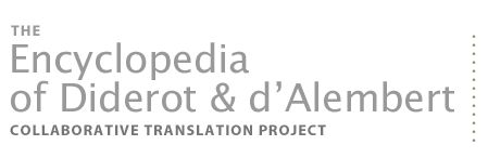 This site has been designed to make accessible to teachers, students, and other interested English-language readers translations of articles from the Encyclopédie edited by Denis Diderot and Jean le Rond d'Alembert in the 18th century