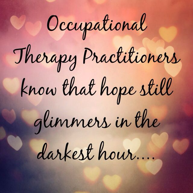 Love the quote!! Occupational therapy practitioners know that hope still glimmers in the darkest hour!! So encouraging!!