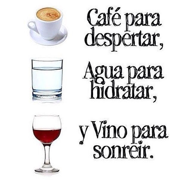 coffee to wake, water to hydrate and wine to smile