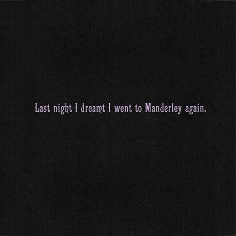 """Last night I dreamt I went to Manderley again."" from Rebecca by Daphne du Maurier"