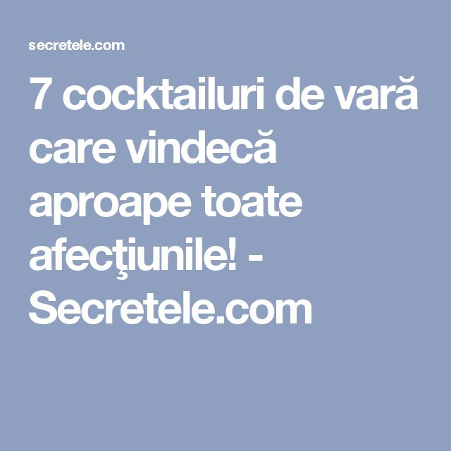 7 cocktailuri de vară care vindecă aproape toate afecţiunile! - Secretele.com