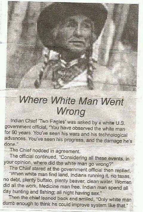 Where the white man went wrong ;)