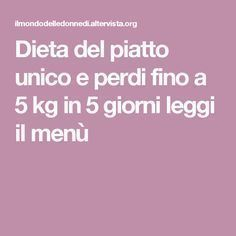 Dieta del piatto unico e perdi fino a 5 kg in 5 giorni leggi il menù Ma è quello che mangio normalmente !!!