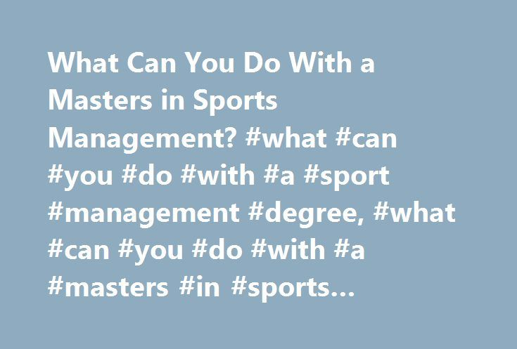 What Can You Do With a Masters in Sports Management? #what #can #you #do #with #a #sport #management #degree, #what #can #you #do #with #a #masters #in #sports #management? http://stock.nef2.com/what-can-you-do-with-a-masters-in-sports-management-what-can-you-do-with-a-sport-management-degree-what-can-you-do-with-a-masters-in-sports-management/  # What Can You Do With a Masters in Sports Management? Sports Management Masters-Level Careers Career options in sports management are very diverse…