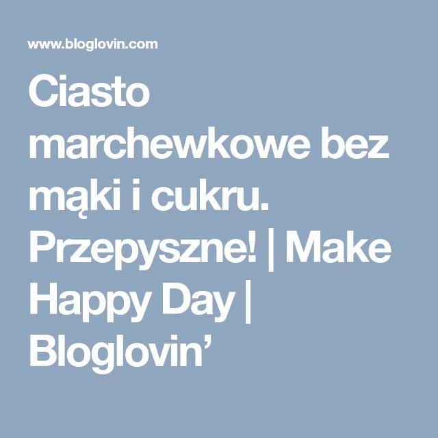 Ciasto marchewkowe bez mąki i cukru. Przepyszne! | Make Happy Day | Bloglovin'