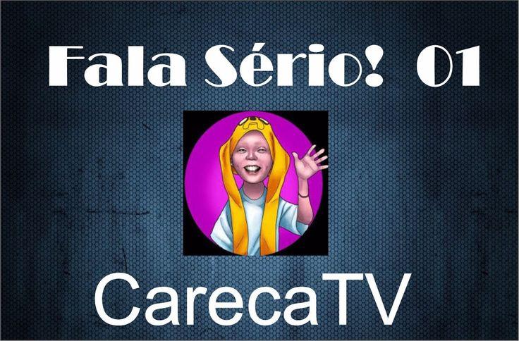 Fala Sério  Ep.01 - CarecaTV