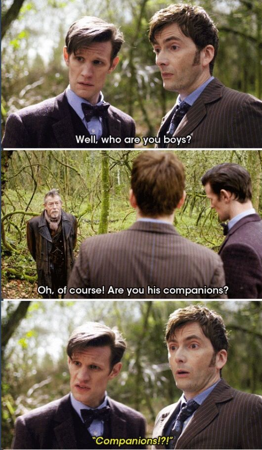 "Companions...""well, they do keep getting younger.""<<<Just watched this episode last night, I laughed and cried so hard during this episode."