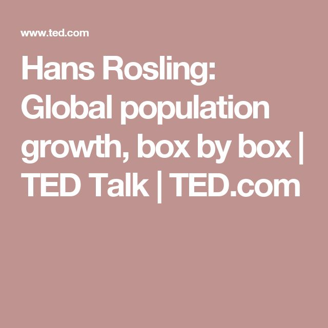 Hans Rosling: Global population growth, box by box | TED Talk | TED.com
