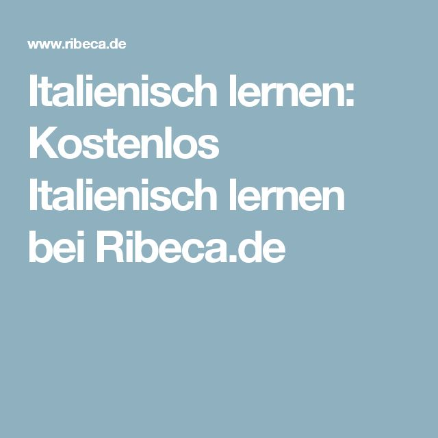 Italienisch lernen: Kostenlos Italienisch lernen bei Ribeca.de