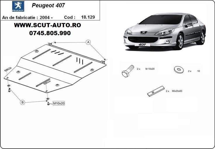 Scut motor Peugeot 407  Scuturi metalice Peugeot 407