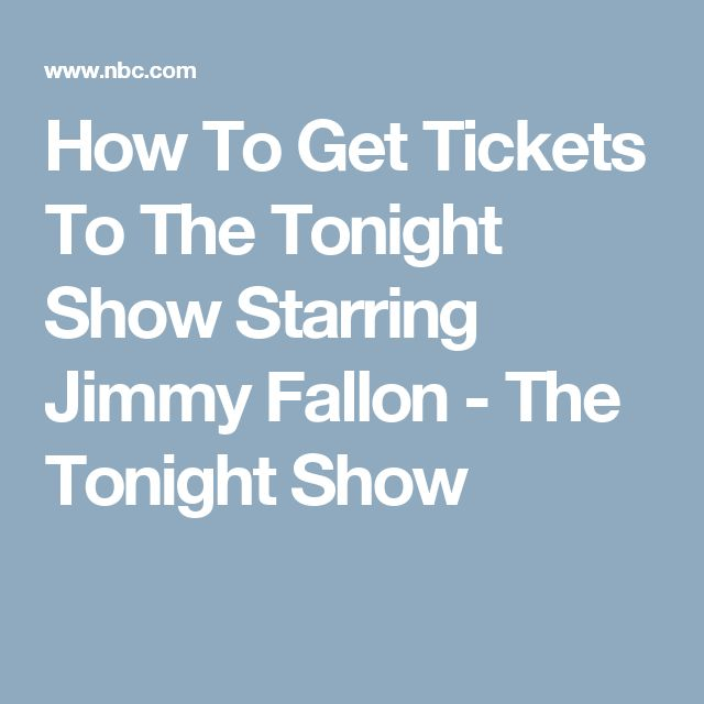 How To Get Tickets To The Tonight Show Starring Jimmy Fallon - The Tonight Show
