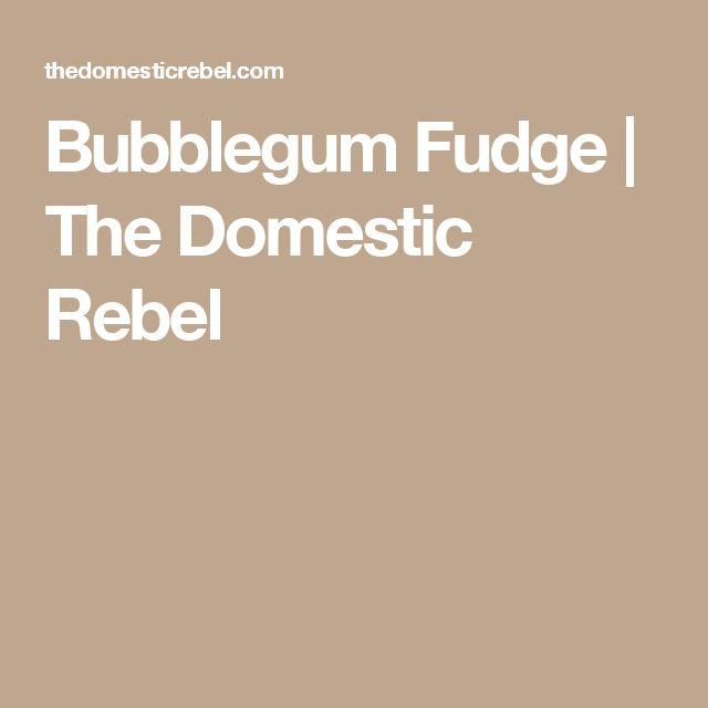 Bubblegum Fudge | The Domestic Rebel