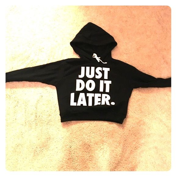 """JUST DO IT LATER."" Sweatshirt It's a crop top sweatshirt so it's for girls primarily. Light wool inside Nike Sweaters"