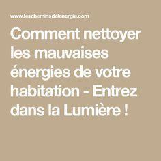 Comment nettoyer les mauvaises énergies de votre habitation - Entrez dans la Lumière !