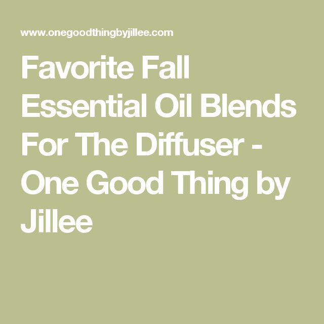 Favorite Fall Essential Oil Blends For The Diffuser - One Good Thing by Jillee