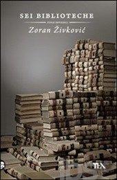 Sei biblioteche - Zivkovic Zoran - Libro - TEA - Narrativa TEA - IBS