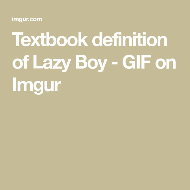 Textbook definition of Lazy Boy - GIF on Imgur