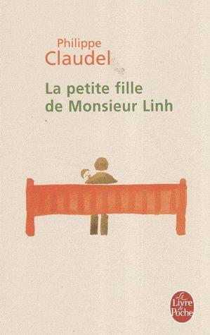 La petite fille de Monsieur Linh par PHILIPPE CLAUDEL (roman) L'histoire d'un veillard réfugié chinois et de sa petite fille. Très habillement écrit. Fin estomaquante qui nous fait revivre tout le livre!