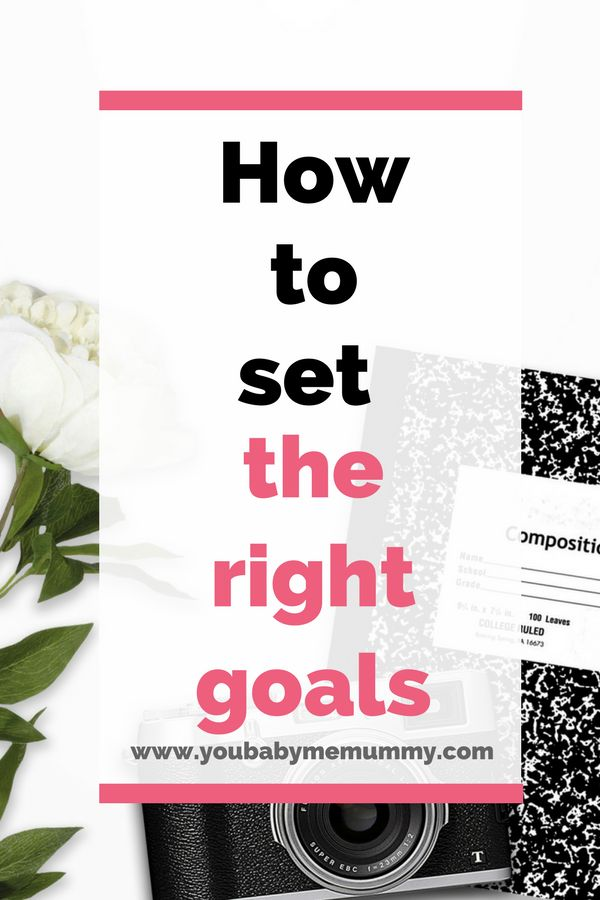 How to set the right goals - You Baby Me Mummy