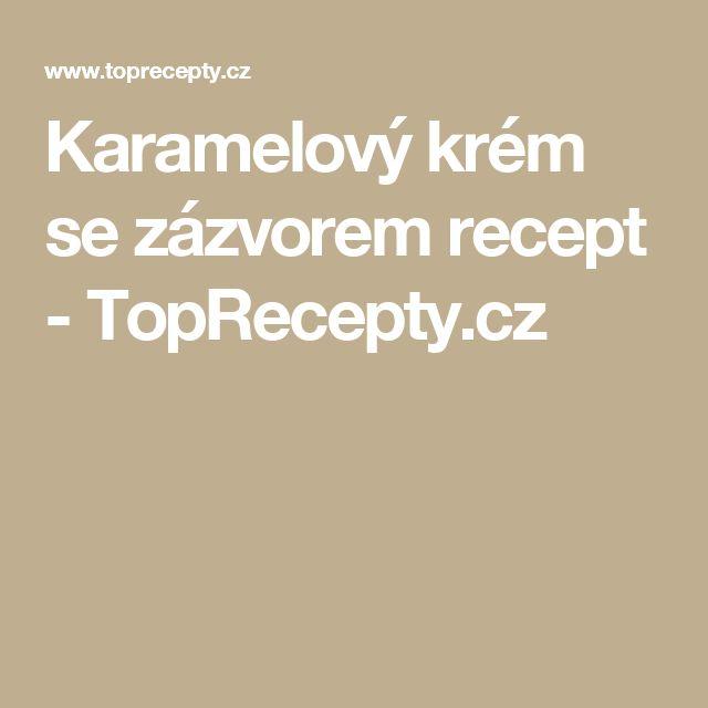 Karamelový krém se zázvorem recept - TopRecepty.cz