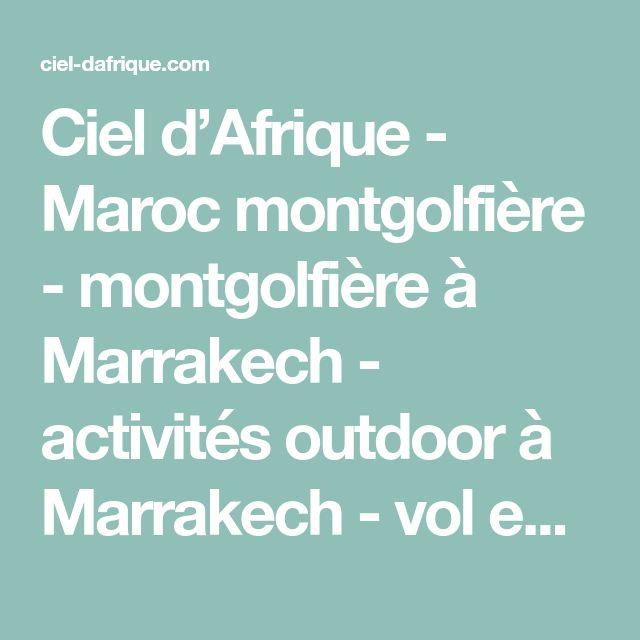 Ciel d'Afrique - Maroc montgolfière - montgolfière à Marrakech - activités outdoor à Marrakech - vol en montgolfière - Ballooning Marrakech