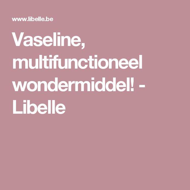 Vaseline, multifunctioneel wondermiddel! - Libelle