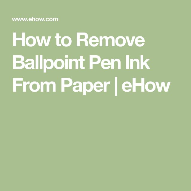 How to Remove Ballpoint Pen Ink From Paper | eHow