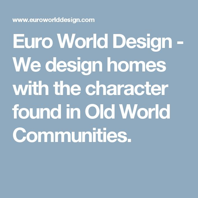 euro world design we design homes with the character found in old world communities. beautiful ideas. Home Design Ideas