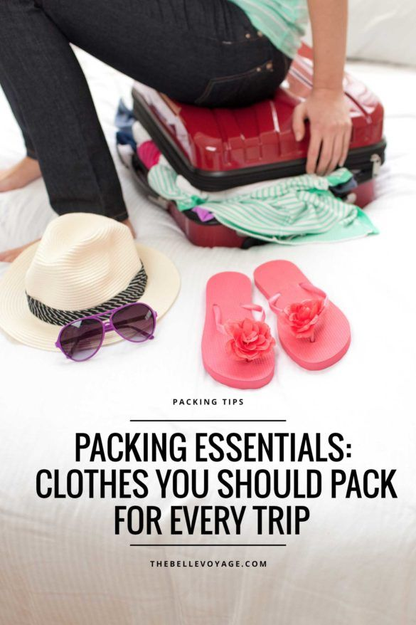 Clothes to Pack For Every Trip | The Belle Voyage